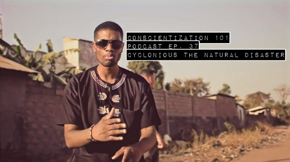 Conscientization 101 Podcast Ep. 37 Cyclonious The Natural Disaster