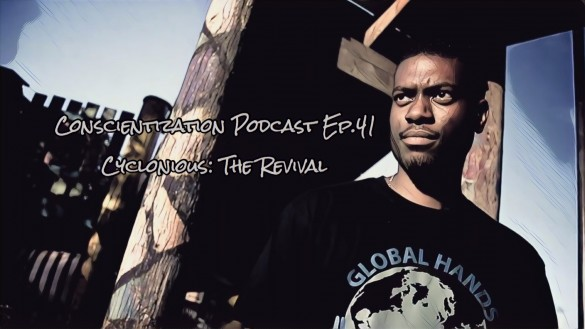 Conscientization 101 Podcast Ep.041-Cyclonious The Revival WP