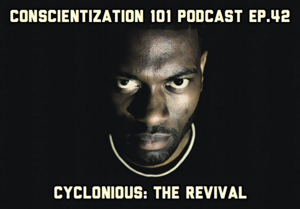Conscientization 101 Podcast Ep.042-Cyclonious The Revival Pt 2 WP
