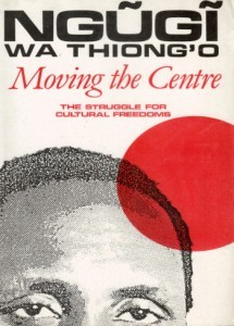 Moving the Centre by Ngugi wa Thiongo